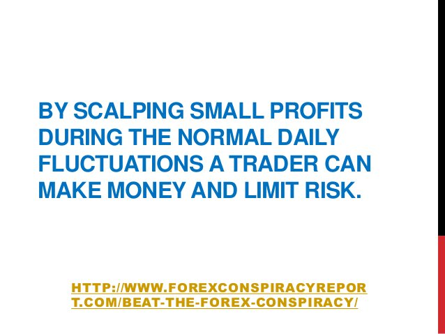 BY SCALPING SMALL PROFITSDURING THE NORMAL DAILYFLUCTUATIONS A TRADER CANMAKE MONEY AND LIMIT RISK.HTTP://WWW.FOREXCONSPIR...