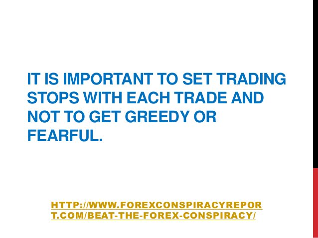 IT IS IMPORTANT TO SET TRADINGSTOPS WITH EACH TRADE ANDNOT TO GET GREEDY ORFEARFUL.HTTP://WWW.FOREXCONSPIRACYREPORT.COM/BE...