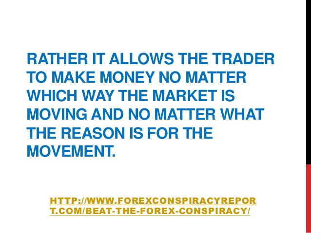 RATHER IT ALLOWS THE TRADERTO MAKE MONEY NO MATTERWHICH WAY THE MARKET ISMOVING AND NO MATTER WHATTHE REASON IS FOR THEMOV...