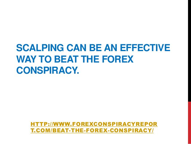 SCALPING CAN BE AN EFFECTIVEWAY TO BEAT THE FOREXCONSPIRACY.HTTP://WWW.FOREXCONSPIRACYREPORT.COM/BEAT-THE-FOREX-CONSPIRACY/