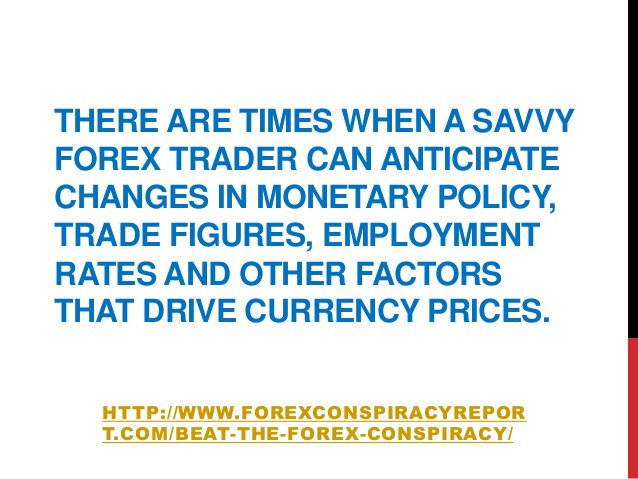 THERE ARE TIMES WHEN A SAVVYFOREX TRADER CAN ANTICIPATECHANGES IN MONETARY POLICY,TRADE FIGURES, EMPLOYMENTRATES AND OTHER...