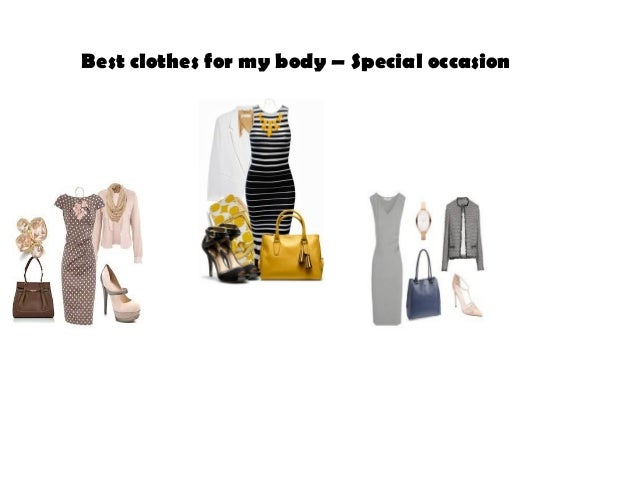 Best clothes for my body – Special occasion