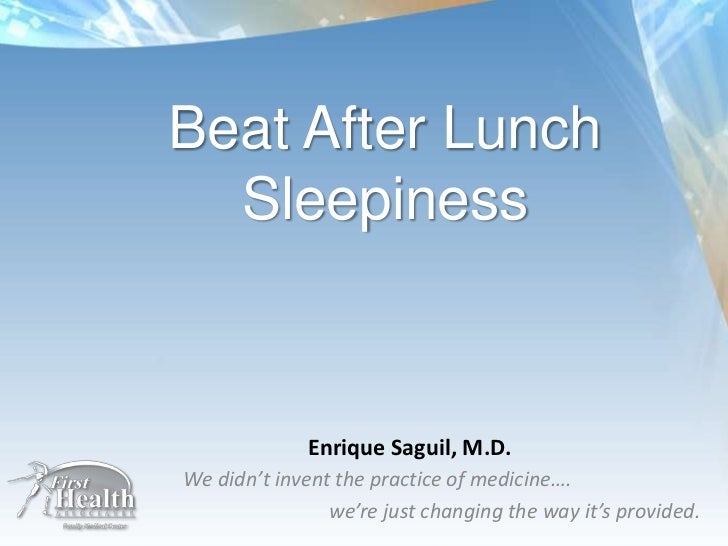 Beat After Lunch Sleepiness<br />Enrique Saguil, M.D.<br />We didn't invent the practice of medicine….<br /> 		we're just ...