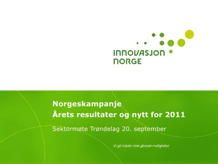 Norgeskampanje Årets resultater og nytt for 2011   Sektormøte Trøndelag 20. september