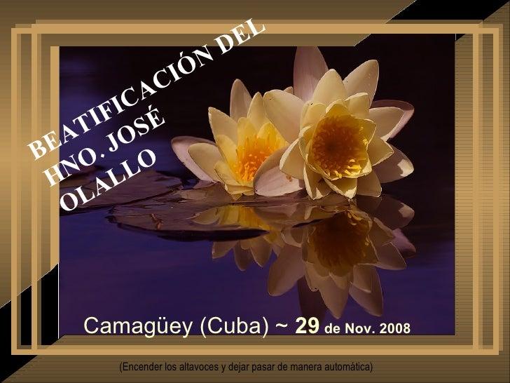 BEATIFICACIÓN DEL  HNO. JOSÉ  OLALLO Camagüey (Cuba) ~  29  de Nov. 2008 (Encender los altavoces y dejar pasar de manera a...