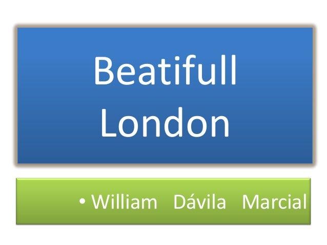 Beatifull London• William Dávila Marcial