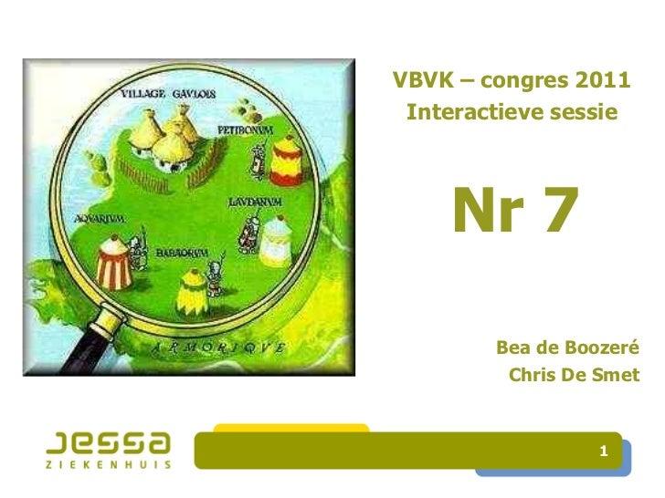 VBVK – congres 2011 Interactieve sessie    Nr 7        Bea de Boozeré         Chris De Smet                  1