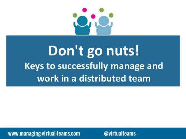 Don't go nuts! Keys to successfully manage and work in a distributed team
