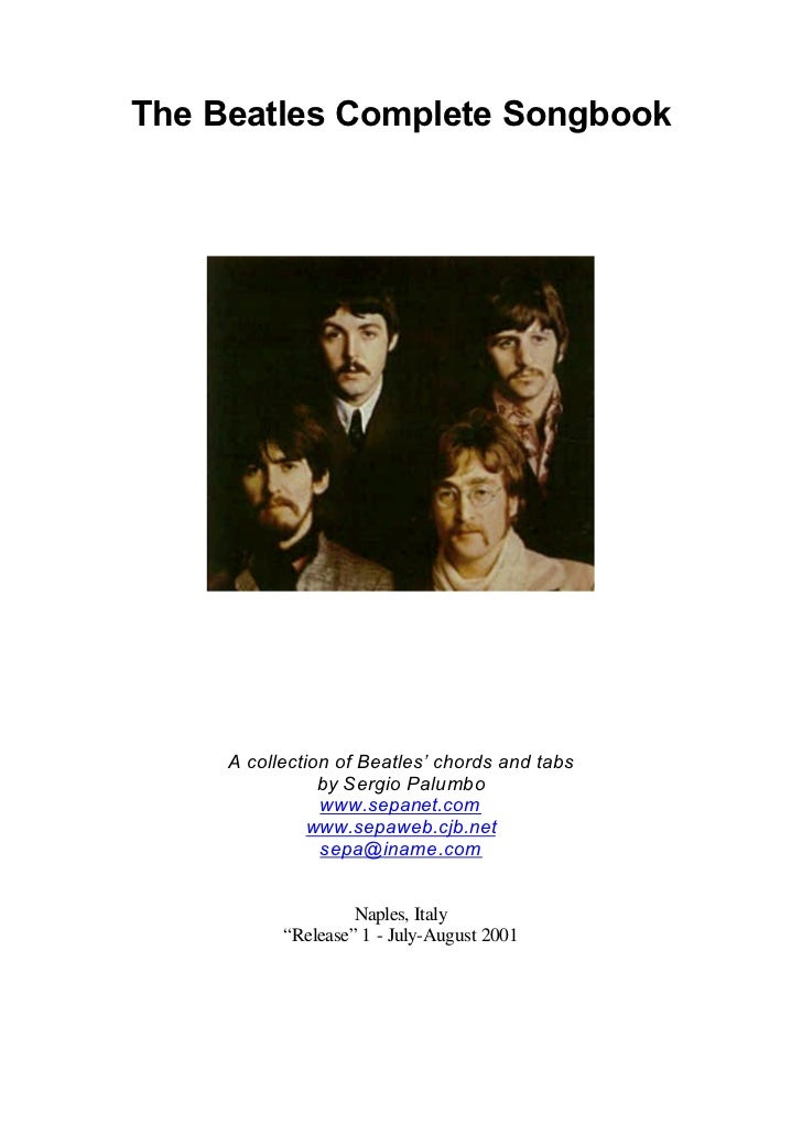 The Beatles Complete Songbook     A collection of Beatles' chords and tabs                by Sergio Palumbo               ...