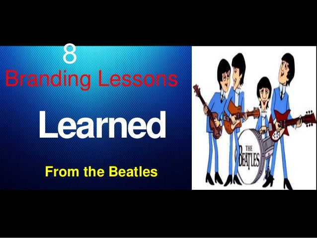 Branding Lessons Learned From the Beatles 8