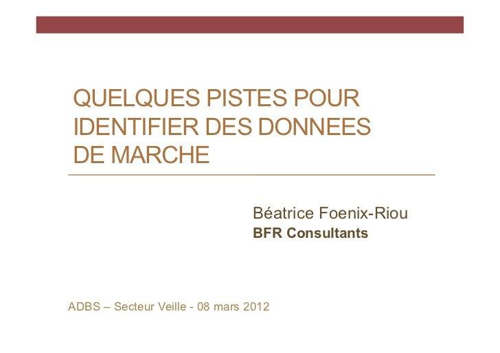 QUELQUES PISTES POURIDENTIFIER DES DONNEESDE MARCHE                                 Béatrice Foenix-Riou                  ...