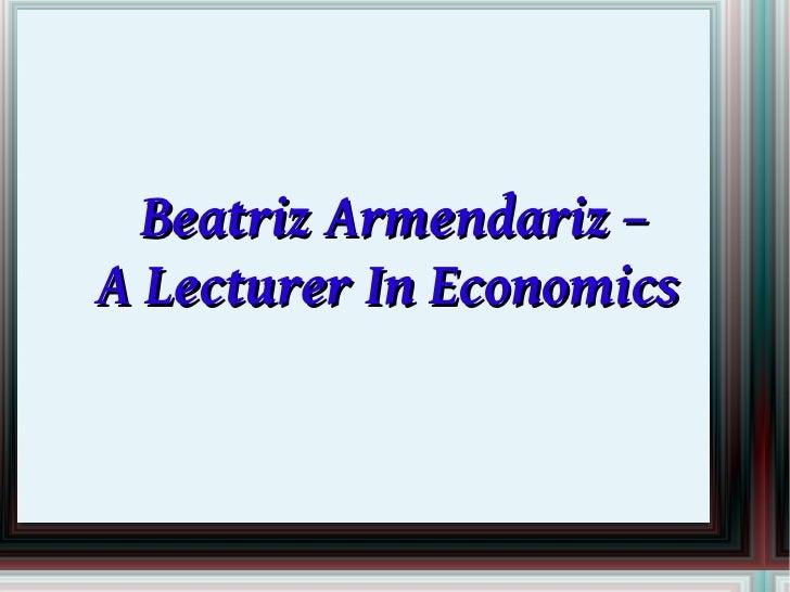Beatriz Armendariz –A Lecturer In Economics
