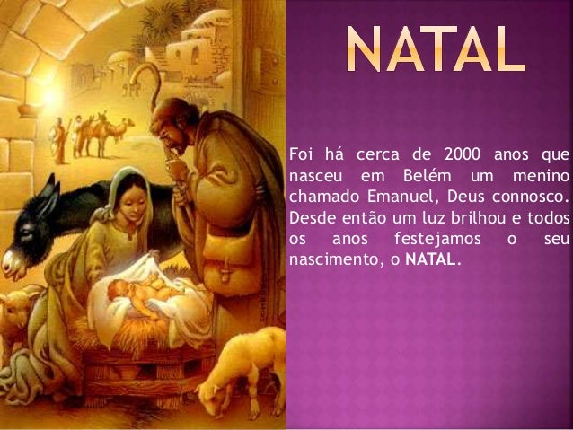 Foi há cerca de 2000 anos que nasceu em Belém um menino chamado Emanuel, Deus connosco. Desde então um luz brilhou e todos...