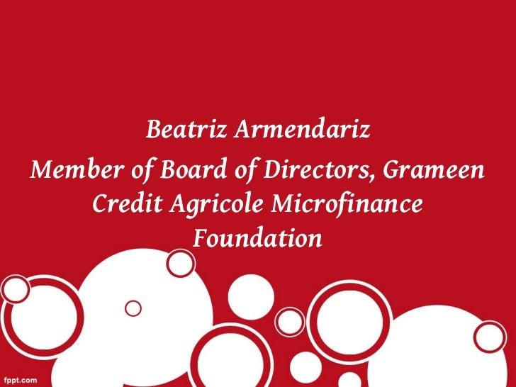 Beatriz ArmendarizMember of Board of Directors, Grameen   Credit Agricole Microfinance            Foundation