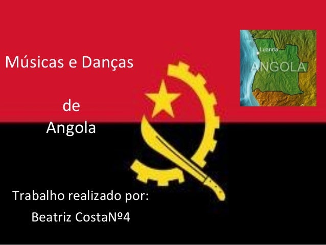Músicas e Danças       de     AngolaTrabalho realizado por:   Beatriz CostaNº4