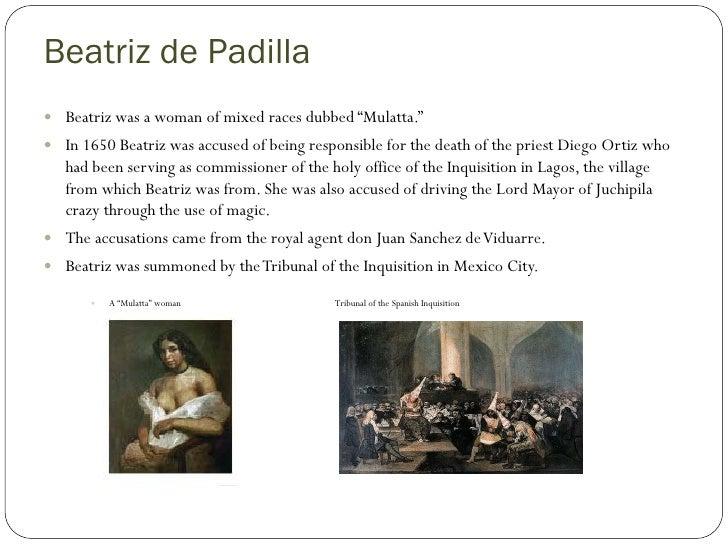 """Beatriz de Padilla  Beatriz was a woman of mixed races dubbed """"Mulatta.""""  In 1650 Beatriz was accused of being responsib..."""