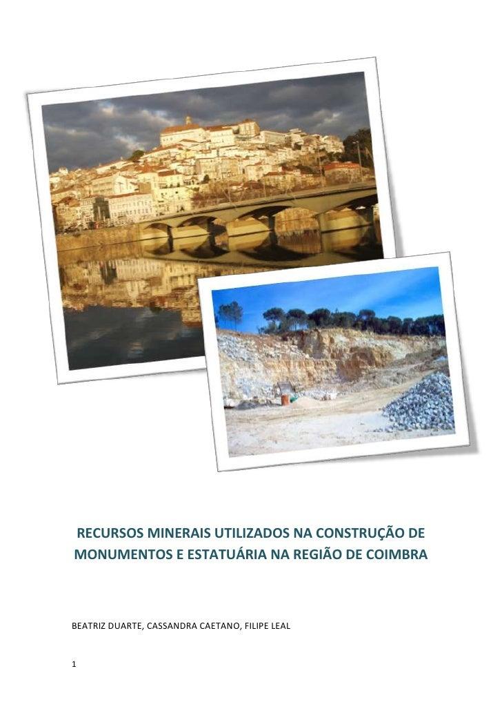 RECURSOS MINERAIS UTILIZADOS NA CONSTRUÇÃO DEMONUMENTOS E ESTATUÁRIA NA REGIÃO DE COIMBRABEATRIZ DUARTE, CASSANDRA CAETANO...