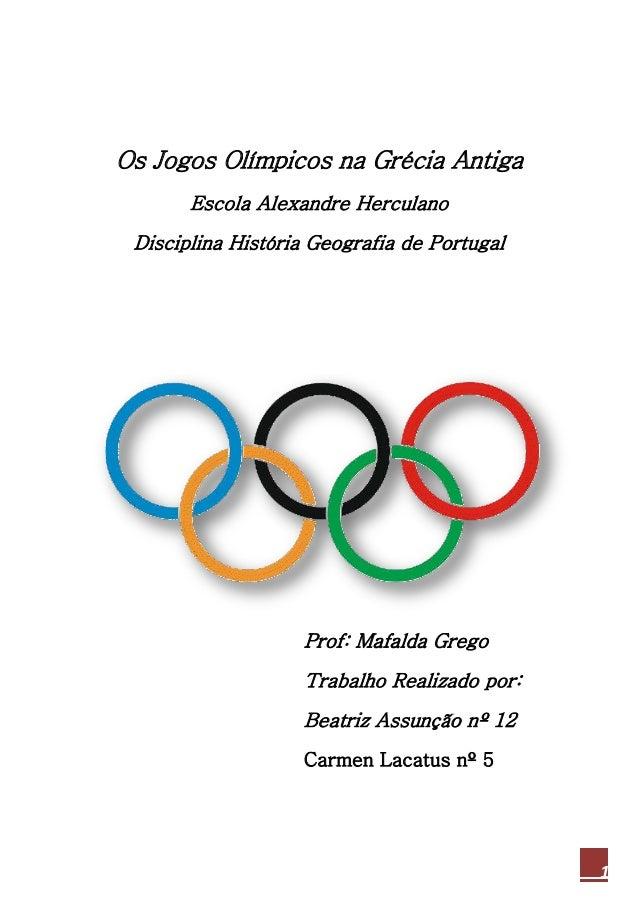 1 Os Jogos Olímpicos na Grécia Antiga Escola Alexandre Herculano Disciplina História Geografia de Portugal Prof: Mafalda G...