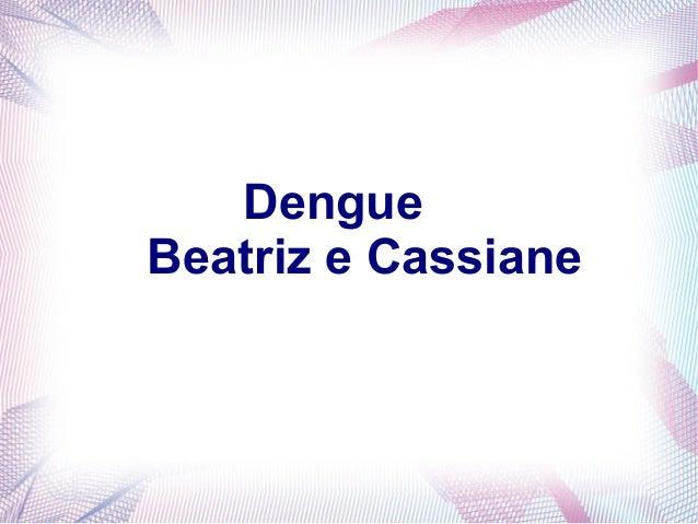 Dengue  Beatriz e Cassiane