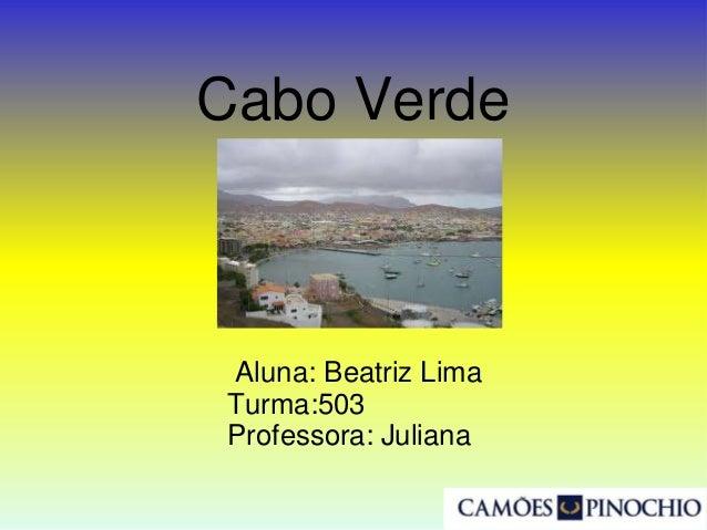 Cabo Verde Aluna: Beatriz Lima Turma:503 Professora: Juliana