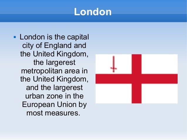 London   London is the capital     city of England and    the United Kingdom,         the largerest    metropolitan area ...