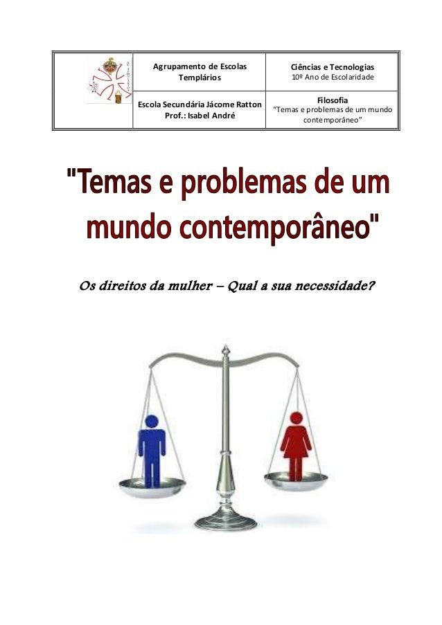 Os direitos da mulher – Qual a sua necessidade? Agrupamento de Escolas Templários Ciências e Tecnologias 10º Ano de Escola...