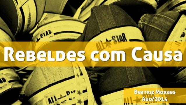 Rebeldes comCausaBeatriz Moraes Ago/2014
