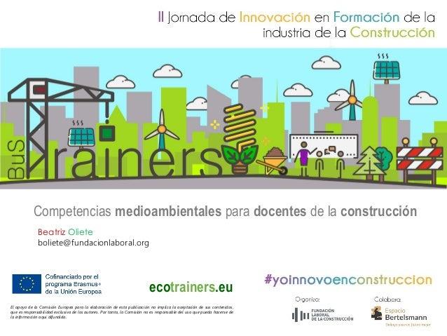 Competencias medioambientales para docentes de la construcción ecotrainers.eu El apoyo de la Comisión Europea para la elab...