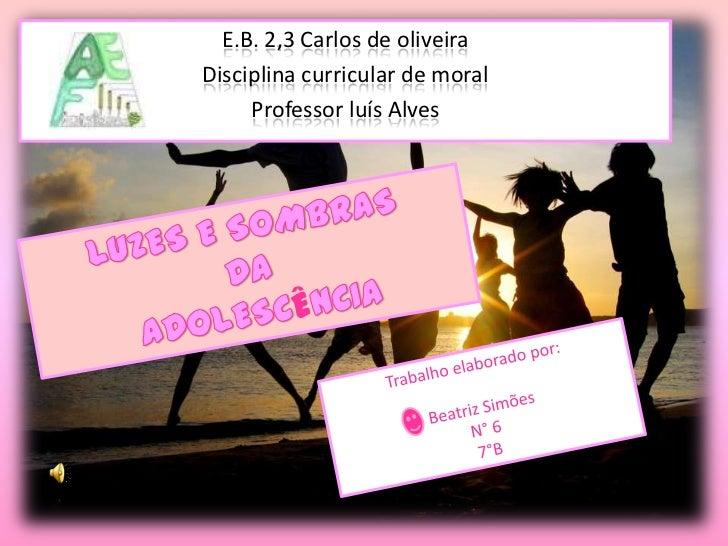 E.B. 2,3 Carlos de oliveira<br />Disciplina curricular de moral<br />Professor luís Alves<br />LUZES E SOMBRAS <br />DA<br...