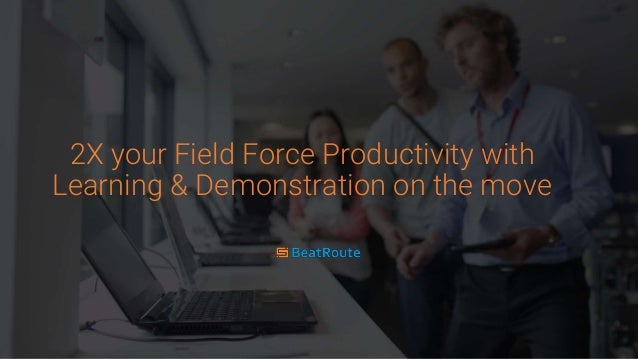 2X your Field Force Productivity with Learning & Demonstration on the move