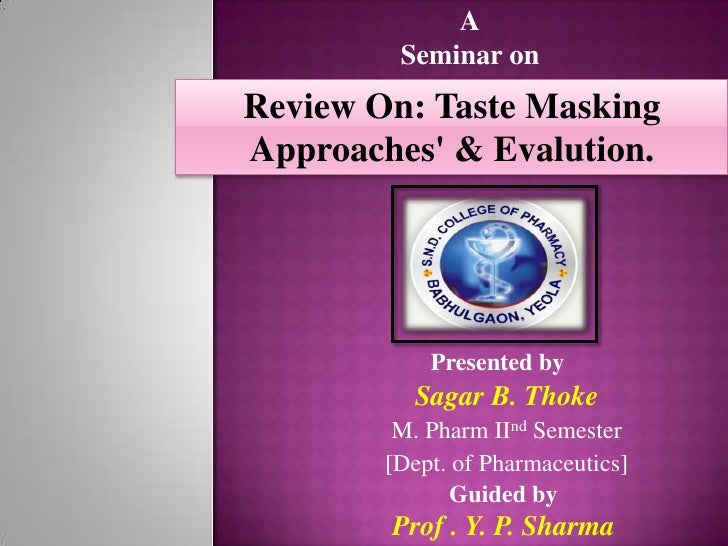 A         Seminar onReview On: Taste MaskingApproaches & Evalution.            Presented by          Sagar B. Thoke       ...