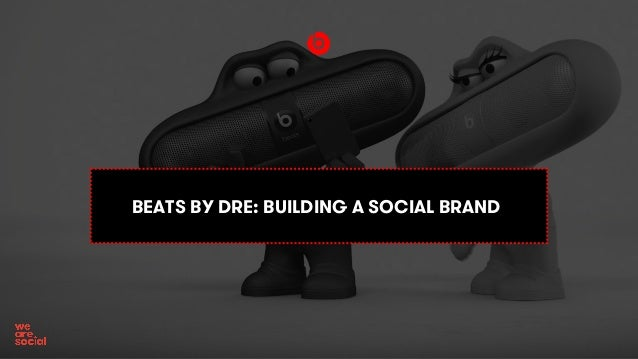 BEATS BY DRE: BUILDING A SOCIAL BRAND