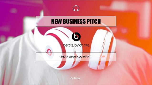 NEW BUSINESS PITCH HEAR WHAT YOU WANT
