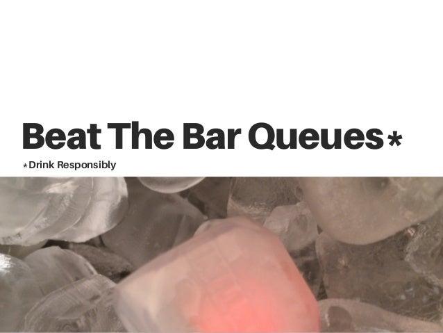 BeatTheBarQueues* *Drink Responsibly