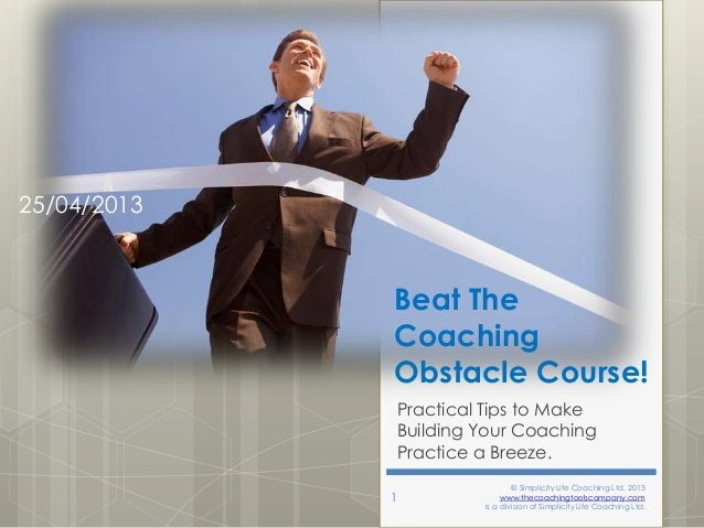 25/04/2013  Beat The Coaching Obstacle Course! Practical Tips to Make Building Your Coaching Practice a Breeze. 1  © Simpl...