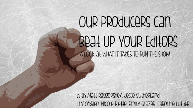 Our Producers Can Beat Up Your Editors A LOOK at WHAT IT TAKES TO RUN THE SHOW  With Matt Rasgorshek, Jesse Sutherland FAL...