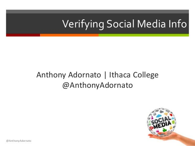 Verifying Social Media Info Anthony Adornato | Ithaca College @AnthonyAdornato @AnthonyAdornato
