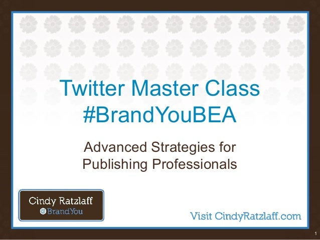 1 Twitter Master Class #BrandYouBEA Advanced Strategies for Publishing Professionals