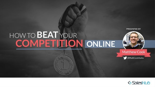 HOW TO BEATYOUR   COMPETITION ONLINE