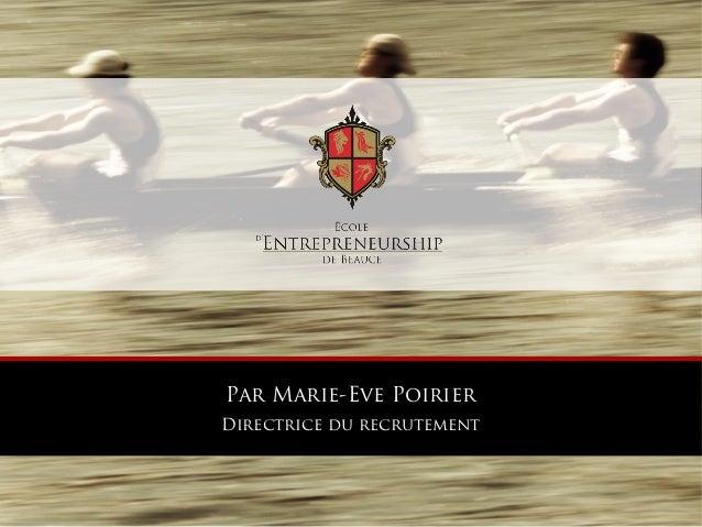 Par Marie-Eve Poirier Directrice du recrutement  Tous droits réservés - 2012 © École d'Entrepreneurship de Beauce