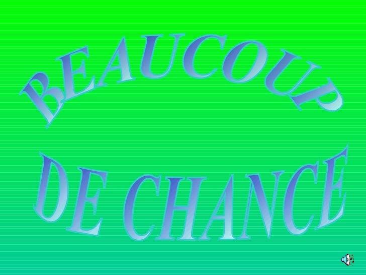 BEAUCOUP DE CHANCE