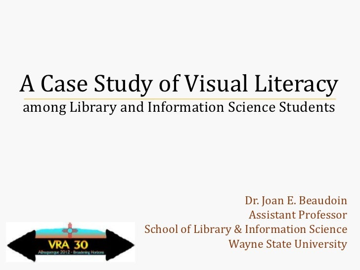 A Case Study of Visual Literacyamong Library and Information Science Students                                     Dr. Joan...