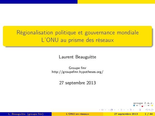 Régionalisation politique et gouvernance mondiale L'ONU au prisme des réseaux Laurent Beauguitte Groupe fmr http://groupef...