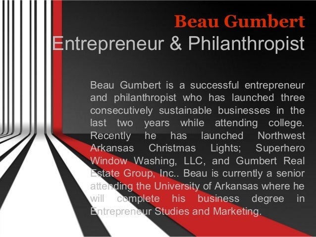 Beau Gumbert Entrepreneur & Philanthropist Beau Gumbert is a successful entrepreneur and philanthropist who has launched t...