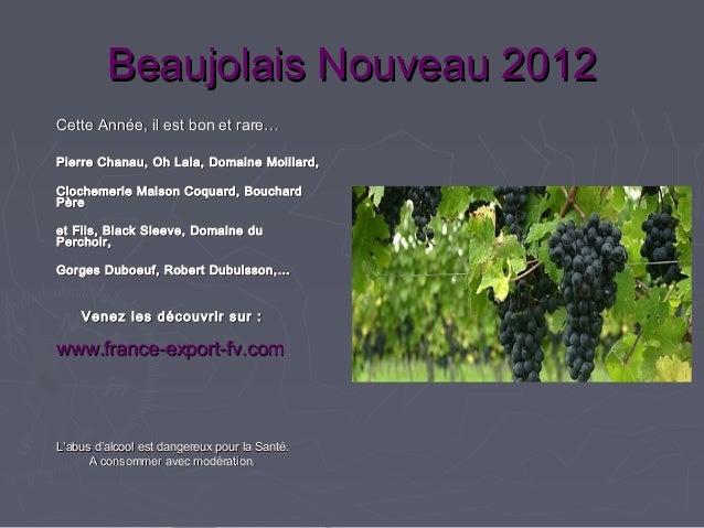 Beaujolais Nouveau 2012Cette Année, il est bon et rare…Pierre Chanau, Oh Lala, Domaine Moillard,Clochemerle Maison Coquard...