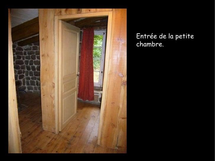 Entrée de la petite chambre.