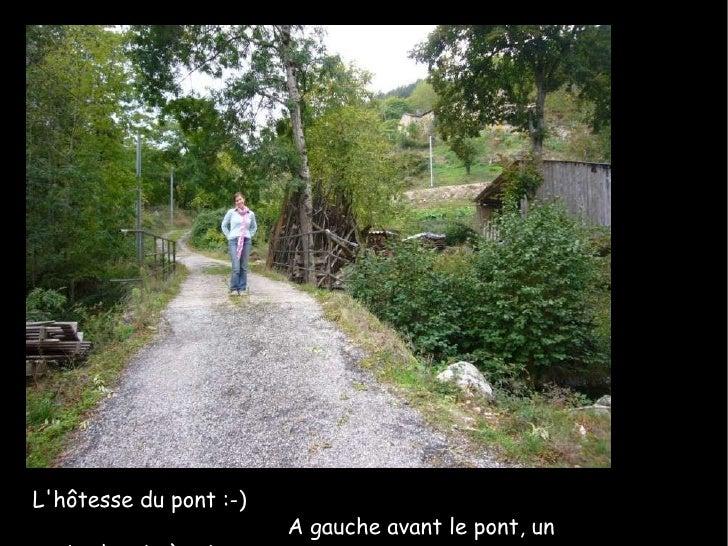 L'hôtesse du pont :-)    A gauche avant le pont, un petit chemin à suivre ...