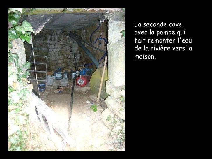 La seconde cave, avec la pompe qui fait remonter l'eau de la rivière vers la maison.
