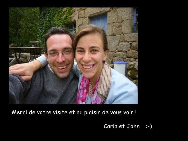 Merci de votre visite et au plaisir de vous voir ! Carla et John :-)