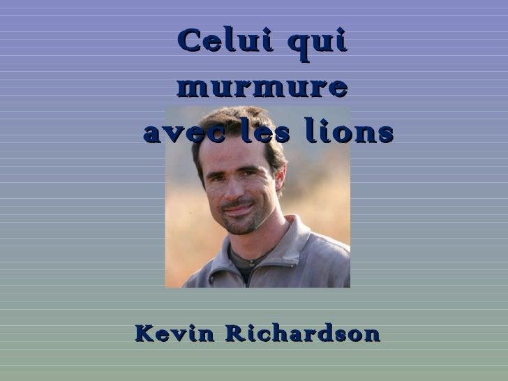 Celui qui murmure avec les lions Kevin Richardson
